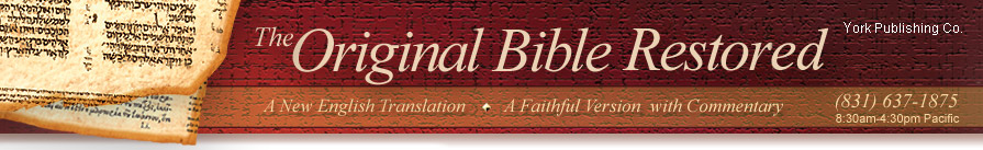 Restoring the Original Bible - A New English Translation - A faithful version with commentary - Order by phone (866) 853-3776